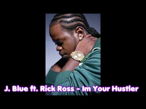 J. Blue ft. Rick Ross - Im Your Hustler [OFFICIAL] VERY HOTTT !!!
