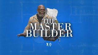 The Master Builder - Bishop T.D. Jakes [December 14, 2019]