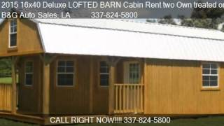 2015 16x40 deluxe lofted barn cabin rent two own treated or