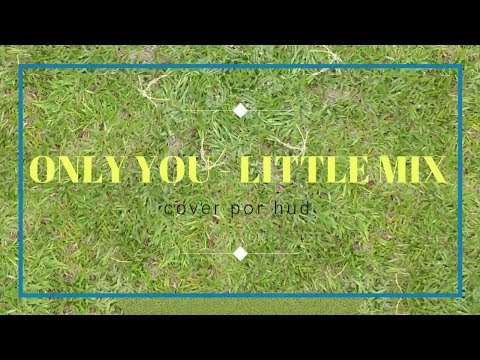 Little Mix - Only You - COVER Por Hud