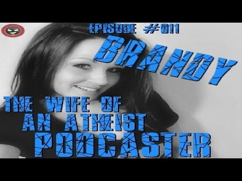 #011 - Brandy The Wife of An Atheist