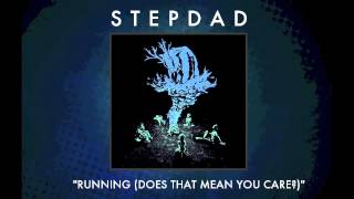 Stepdad - Running (Does That Mean You Care?) [Audio]