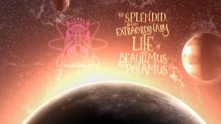 THE SPLENDID & EXTRAORDINARY LIFE OF BEAUTIMUS POTAMUS