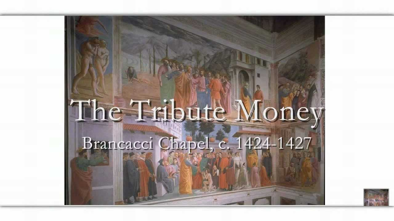 christs stance on paying taxes as described in masaccios the tribute money The tribute money is one of many frescoes painted by masaccio (and another artist named masolino) in the brancacci chapel in santa maria del carmine in florence—when you walk into the chapel, the fresco is on your upper left.