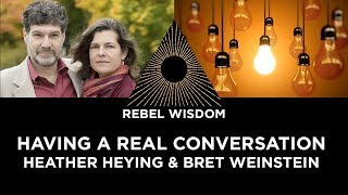 Having a real conversation, Bret Weinstein and Heather Heying