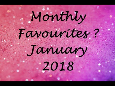 Monthly Favourites / January 2018