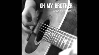 Oh My Brother - Maddy Hejna