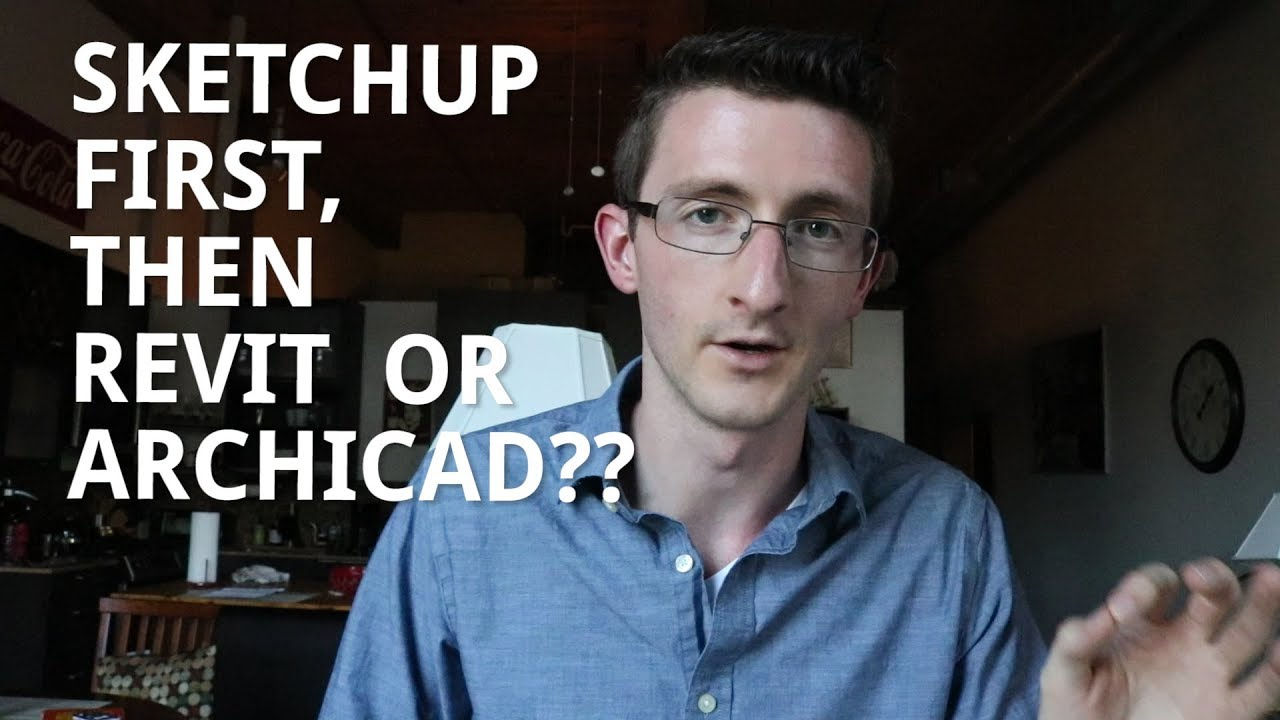 Sketchup First, then Revit or Archicad?