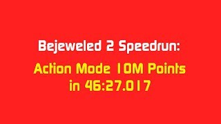 Bejeweled 2 Speedrun: Action Mode 10M Points in 46:27.017 (Concept)