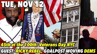 Tue, Nov 12: 100th Veterans Day Meets the 45; Pro-Trump/Pro-LGBT Guest; Goalpost Moving Dems