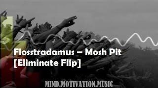 Flosstradamus Mosh Pit Eliminate Flip