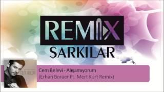 Cem Belevi - Alışamıyorum (Erhan Boraer Ft. Mert Kurt Remix) #RemixŞarkılar