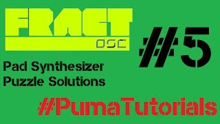 Fract OSC - Pad Synthesizer Puzzle Solutions - Part 5 #PumaTutorials