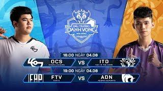 OCS vs ITD | FTV vs ADN [Vòng 4 - Ngày 04.08] - Đấu Trường Danh Vọng Mùa Đông 2019