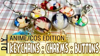 DIY : Custom Keychains, Buttons & Phonecharms : ANIME & COSPLAY EDITION