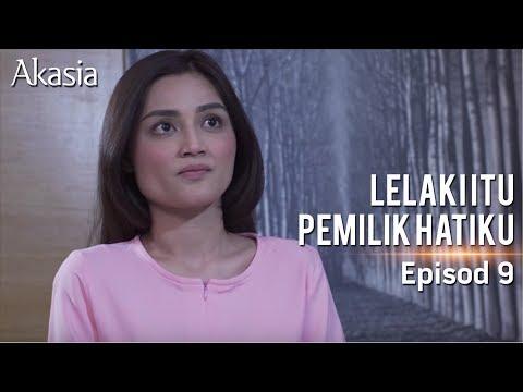 Akasia | Lelaki Itu Pemilik Hatiku | Episode 9