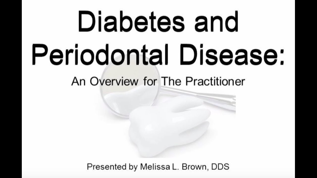 Diabetes and Periodontal Disease: An Overview for the Practitioner