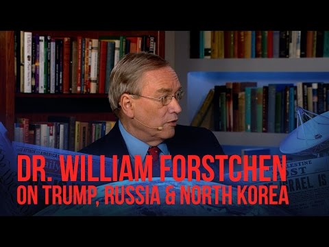 Dr. William Forstchen on Trump, Russia and North Korea - Revelation In The News