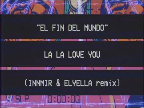 La La Love You - El fin del mundo (INNMIR & ELYELLA remix)