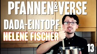 PFANNEN & VERSE #13 – Dada-Eintopf und Helene Fischer