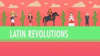 Latin American Revolutions: Crash Course World History #31