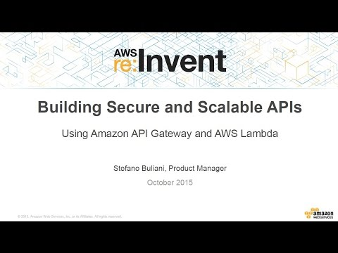 AWS re:Invent 2015 | (DEV203) Amazon API Gateway & AWS Lambda to Build Secure and Scalable APIs