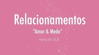 RELACIONAMENTOS - Amor & Medo