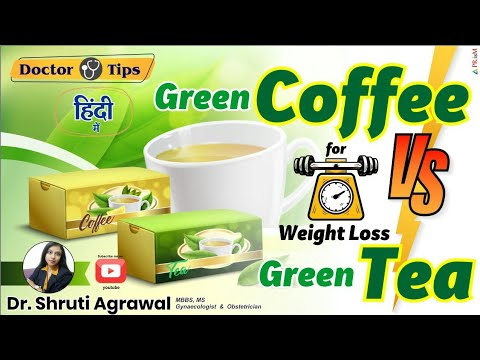 Green coffee for weight loss vs Green tea(Hindi) || वजन ...