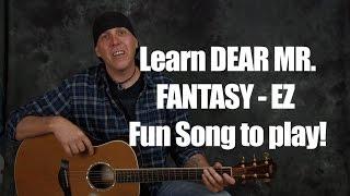 Learn Dear Mr Fantasy by Traffic rhythms strumming chords famous lick EZ beginner song