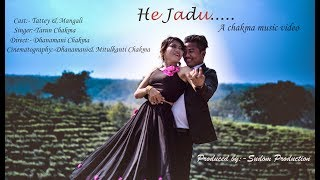 He Jadu   Official Chakma Video 2019   Valentine Day Special   sudomproduction