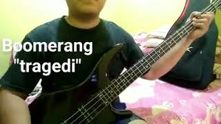 Tragedi -  boomerang(bass cover)