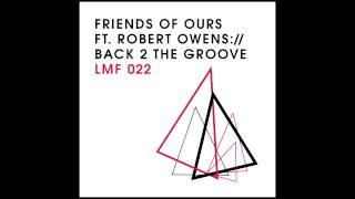 Friends of Ours feat. Robert Owens - Back 2 The Groove (Niko Schwind Remix) [Light My Fire]