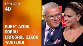 Buket Aydın 40'ta sordu, Ertuğrul Özkök yanıtladı - 17.10.2018 Çarşamba