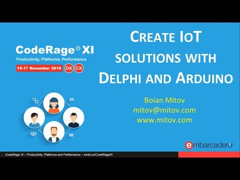 Create IoT solutions with Delphi and Arduino with BoianMitov - CodeRage XI