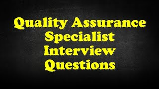 Quality Assurance Specialist Interview Questions