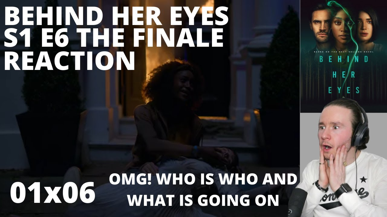 Download BEHIND HER EYES S1 E6 FINALE REACTION 1x6 ~ END SCENE WHAT IS GOING ON!! ~ SEASON 1 EPISODE 6