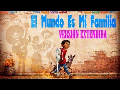 ***El Mundo Es Mi Familia Versión Extendida - Coco (Español) Completa