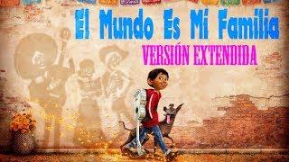 ***El Mundo Es Mi Familia Versión Extendida - Coco (Españo...
