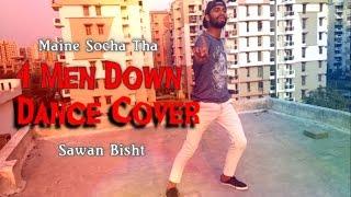 4 Men Down (Maine Socha Tha) Dance Cover   Sawan Bisht from kotdwara