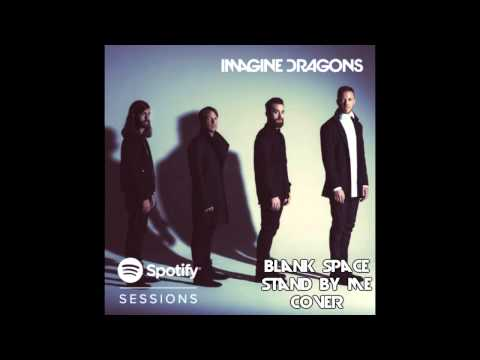 Imagine Dragons Blank Space/Stand By Me Cover
