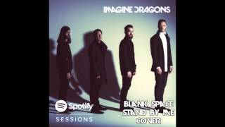 Video Imagine Dragons Blank Space/Stand By Me Cover download MP3, 3GP, MP4, WEBM, AVI, FLV Oktober 2018