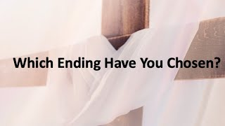 Which Ending Have You Chosen? Pastor Kelly Shares With Us Today