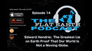 Flat Earth Podcast ep 14 Edward Hendrie  The Greatest Lie on Earth