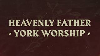 'Heavenly Father' by York Worship