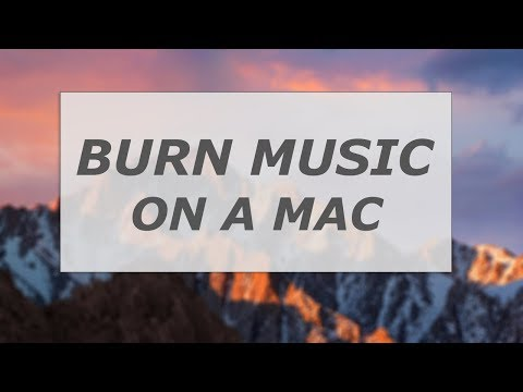 How to burn music on a Mac - 2018