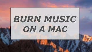 how-to-burn-music-on-a-mac-2018