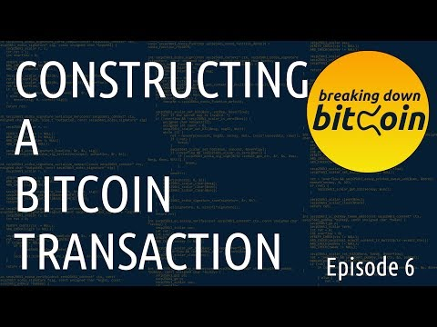 Constructing a Transaction - Breaking Down Bitcoin Ep. 6