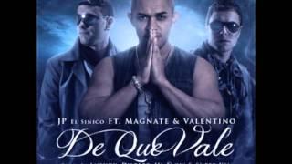 Jp El Sinico Ft Magnate & Valentino - De Que Vale