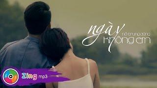 Hồ Trung Dũng - Ngày Không Em (MV Official)