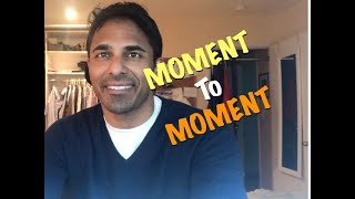 Tarun's Thoughts - Moment to Moment